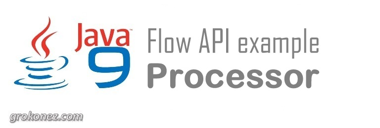 Java 9 Flow API example – Processor