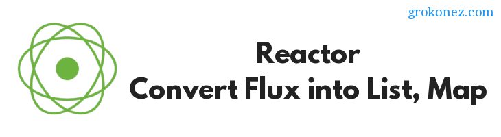 Reactor – How to convert Flux into List, Map