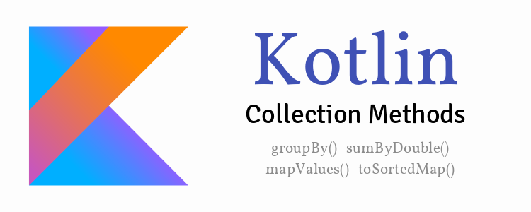 Kotlin collection methods – groupBy(), sumByDouble(), mapValues(), toSortedMap() example