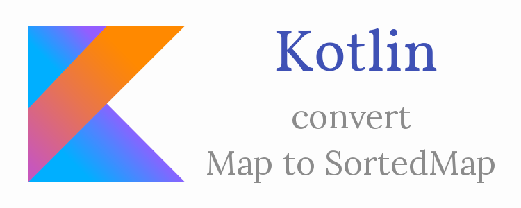 Kotlin convert Map to SortedMap
