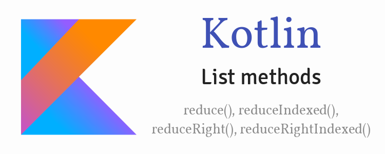 Kotlin List reduce(), reduceIndexed(), reduceRight(), reduceRightIndexed() methods example