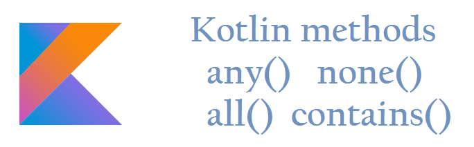 Kotlin methods – any(), none(), all(), contains() example