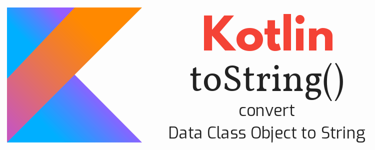 kotin-tostring-convert-object-string-feature-image