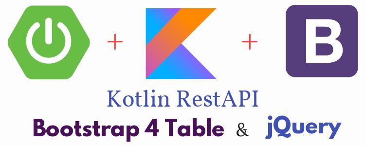 Kotlin – SpringBoot Kotlin RestAPI + Bootstrap 4 Table + JQuery example