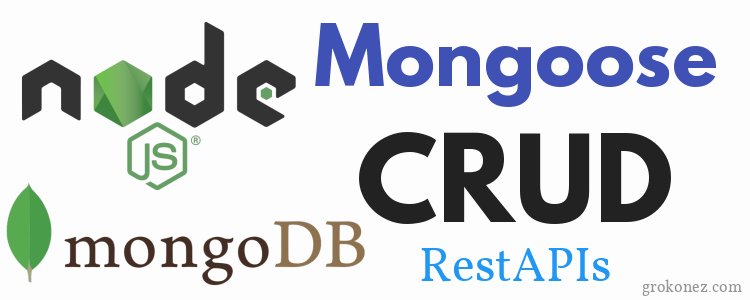 Crud RestAPIs with NodeJS/Express, MongoDB using Mongoose