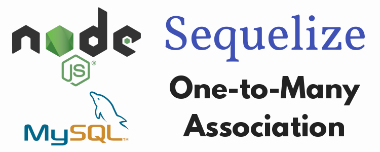 Sequelize One-To-Many association – NodeJS/Express, MySQL