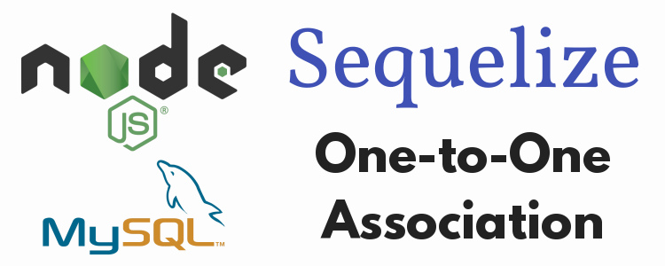 Sequelize One-To-One association - NodeJS/Express, MySQL » grokonez