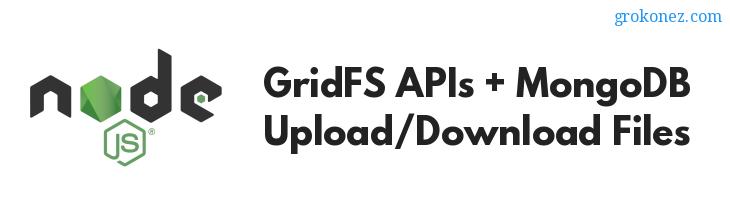 NodeJS – GridFS APIs Upload/Download Files to MongoDB – Mongoose