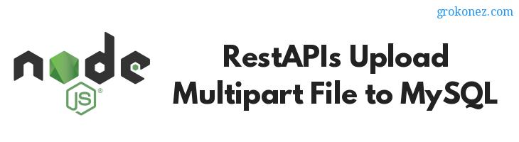 NodeJS_Express – RestAPI to Upload Multipart File to MySQL using Multer + Sequelize ORM