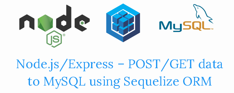 NodeJS/Express – POST/GET form data to MySQL using Sequelize ORM – Ajax JQuery + Bootstrap view example