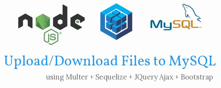 NodeJS/Express – Upload/Download MultiparFile to MySQL – Multer + Sequelize + JQuery Ajax + Bootstrap