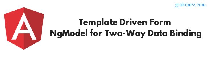 Angular 6 Template Driven Form – NgModel for Two-Way Data Binding
