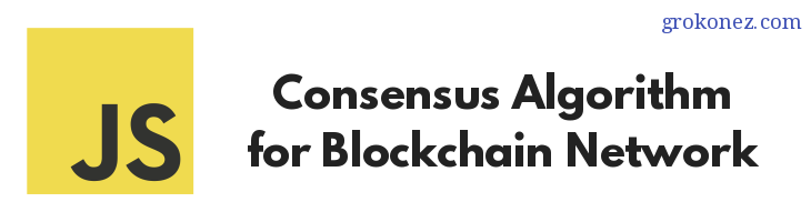 How to build Consensus Algorithm for Blockchain Network in Javascript