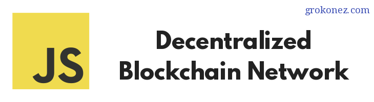How-to-build-a-Decentralized-Blockchain-Network-in-Javascript