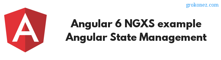 Angular 6 NGXS example – Angular State Management