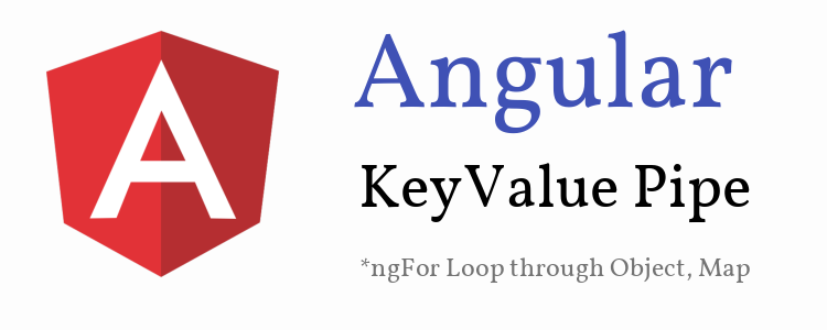 Angular 6 – KeyValue Pipe – *ngFor Loop through Object, Map example