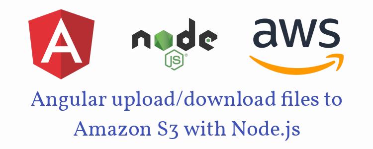 Angular 6 + Node.js + Amazon S3 | Upload Files + Download Files + List Files | using Express RestAPI, Multer, AWS-SDK