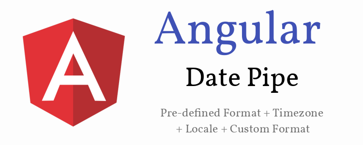 Angular Built-in DatePipe Example | Pre-defined Format + Timezone + Locale + Custom Format