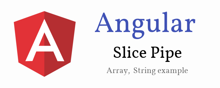 Angular built-in Slice Pipe | Array SlicePipe + String SlicePipe Example