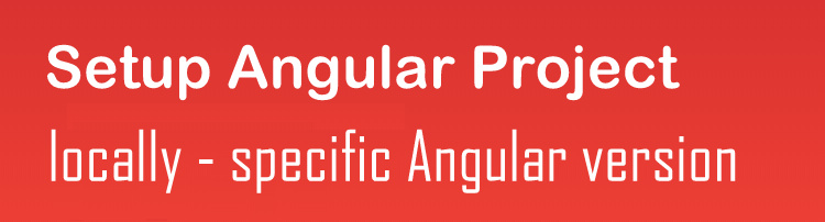 How to setup new Angular project with specific Version locally