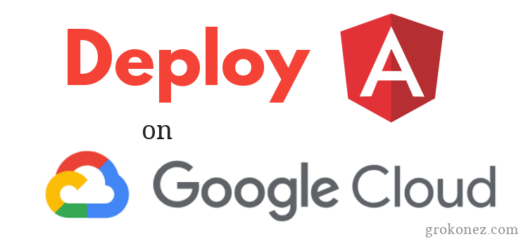 How to Deploy Angular 4/6/7 Application on Google App Engine – Google Cloud Platform