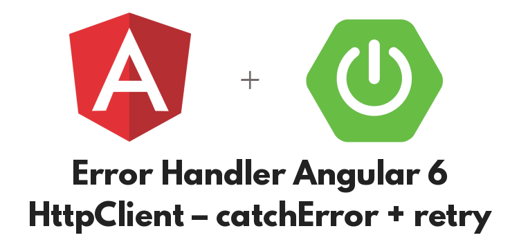 Error Handler Angular 6 HttpClient – catchError + retry – with SpringBoot RestAPIs example