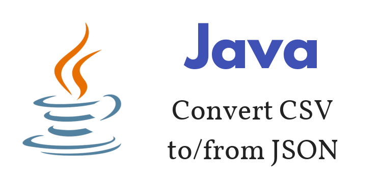 Java – Convert CSV File to/from JSON (String/File) – using Commons-CSV + Jackson
