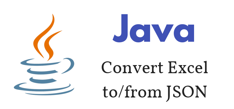 Java – Convert Excel File to/from JSON (String/File) – using Apache Poi + Jackson