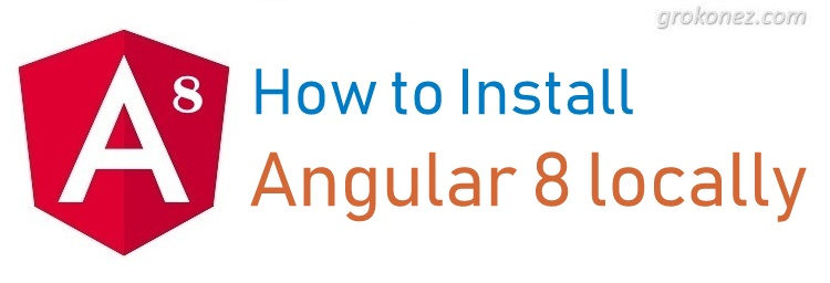 How to install Angular 8 locally