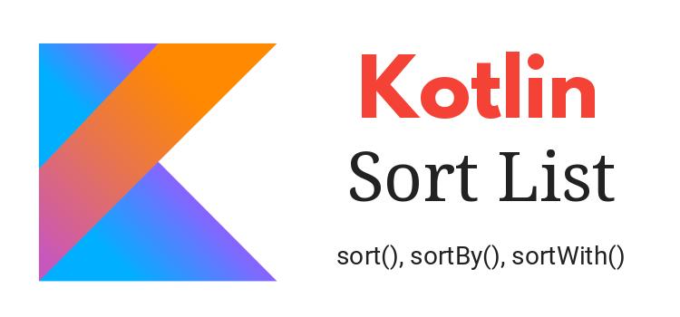 Kotlin List Sort: sort(), sortBy(), sortWith()