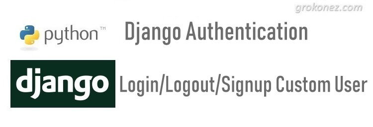 Django Authentication – How to build Login/Logout/Signup for custom User