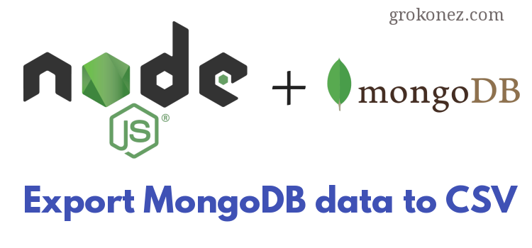 Node.js Extract MongoDB Data to CSV File – using Json2Csv