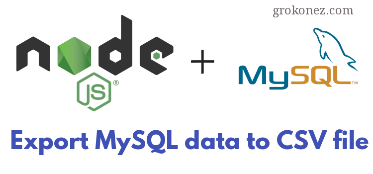 Node.js Extract MySQL Data to CSV File – using Json2Csv