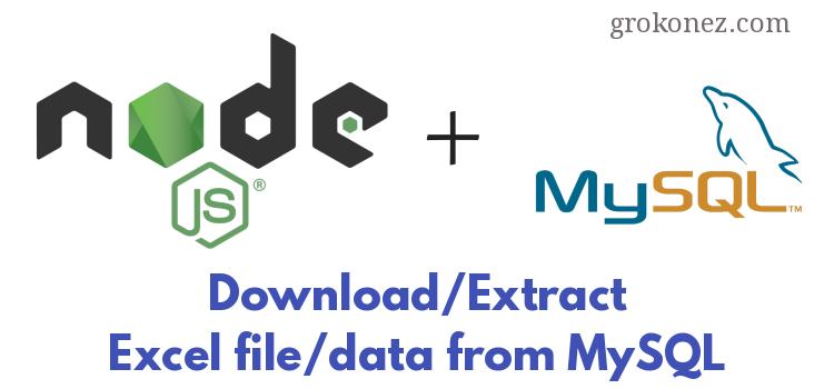 Excel File/Data – Nodejs Express RestAPI – Download/Extract Excel(.xlsx) Data/File from MySQL