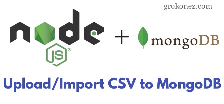 Nodejs Express RestAPI – Upload/Import CSV file/data to MongoDB – using CsvToJson + Multer