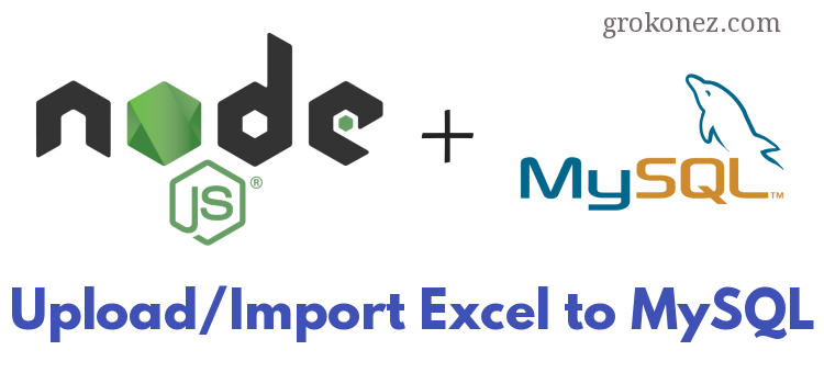 Nodejs Express RestAPI – Upload/Import Excel File to MySQL – using Read-Excel-File & Multer
