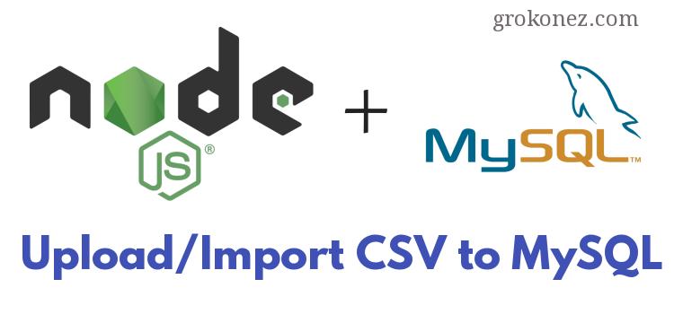 Nodejs Express RestAPI – Upload/Import CSV File to MySQL – using Fast-CSV & Multer