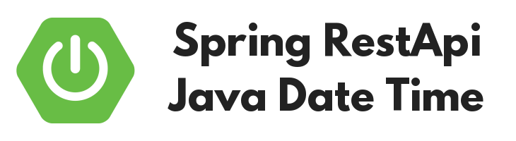 Java Date Time - How to build SpringBoot RestApi - Post/Get request with Java Date Time