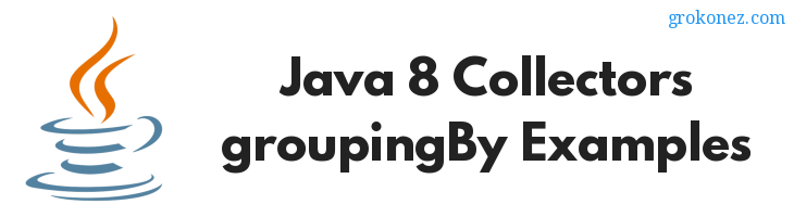 How to use Java 8 Stream Collectors.groupingBy()