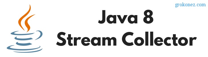 Java 8 Stream.collect() – Stream.Collectors APIs Examples