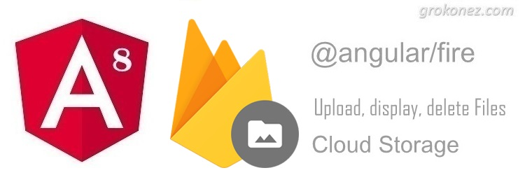 Angular 8 – Upload/Display/Delete files to/from Firebase Storage using @angular/fire