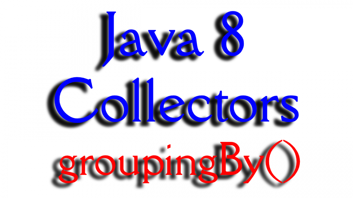 How to use Java 8 Stream Collectors.groupingBy() Examples
